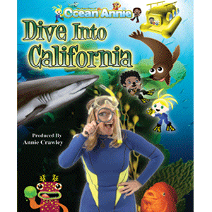 Dive Into California The Adventures of Ocean Annie, Makaio & Fringy the Ichthyologist Fish