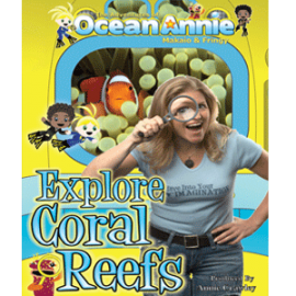 Explore Coral Reefs - The Adventures of Ocean Annie, Makaio & Fringy the Ichthyologist Fish - AnnieCrawley.com