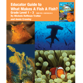What Makes A Fish A Fish Educator Guide Grades 1-3 Printed - What Makes A Fish A Fish Educator Guide Grades 1-3 PDF - What Makes A Fish Educator Guides 1-3 Grades