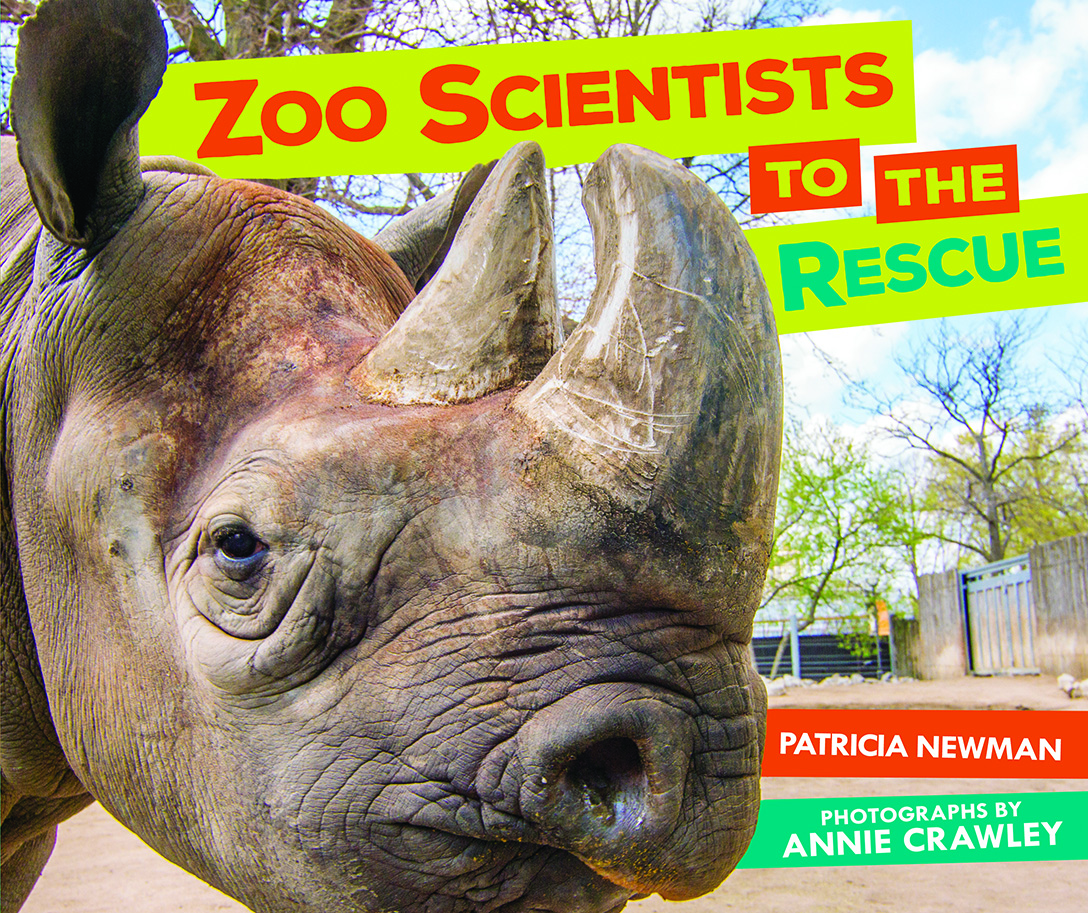 Zoo Scientists to the Rescue Cover Image by Patricia Newman and Annie Crawley Black Rhino Lincoln Park Zoo